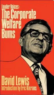 Louder Voices: The Corporate Welfare Bums - David Lewis, Eric Kierans