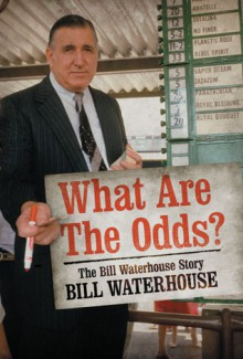 What are the Odds?: The Bill Waterhouse Story - Bill Waterhouse