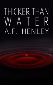 Thicker than Water - A.F. Henley