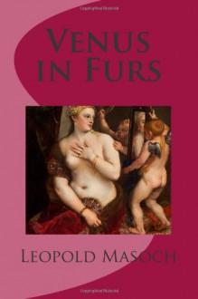 Venus in Furs - Leopold Von Sacher Masoch