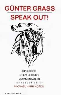 Speak Out!: Speeches, Open Letters, Commentaries - Günter Grass