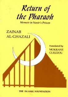Return of the Pharaoh: Memoir in Nasir's Prision - زينب الغزالي, Zainab Al-Ghazali