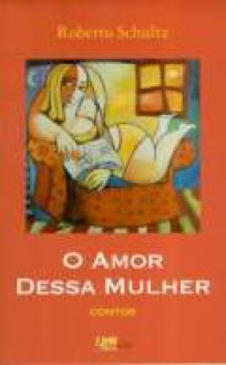 O Amor Dessa Mulher - Roberto Schultz