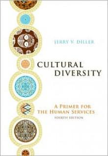 Cultural Diversity: A Primer for the Human Services - Jerry V. Diller