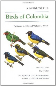 A Guide to the Birds of Colombia - Steven L. Hilty, William L. Brown