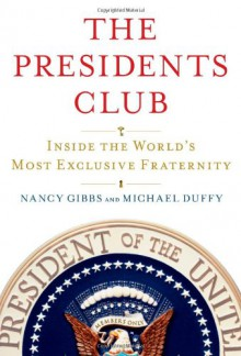 The Presidents Club: Inside the World's Most Exclusive Fraternity - Nancy Gibbs, Michael Duffy