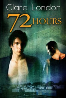 72 Hours - Clare London