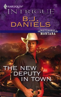 The New Deputy in Town - B.J. Daniels