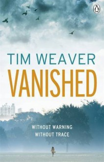 Vanished: David Raker Novel #3 by Weaver, Tim (2012) Paperback - Tim Weaver