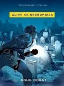 Alive in Necropolis - Doug Dorst