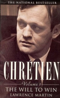 Chretien: The Will To Win - Lawrence Martin