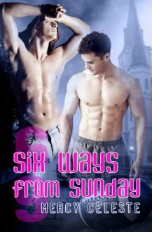 Six Ways from Sunday - Mercy Celeste
