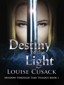 Destiny of the Light (Shadow Through Time, #1) - Louise Cusack