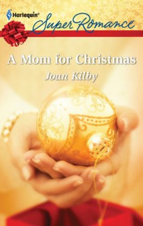 A Mom for Christmas - Joan Kilby