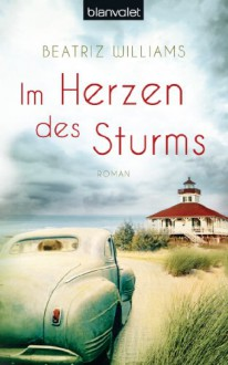 Im Herzen des Sturms: Roman - Beatriz Williams
