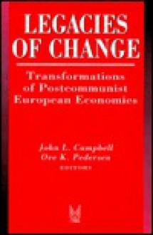 Legacies of Change: Transformations of Postcommunist European Economies - John Campbell