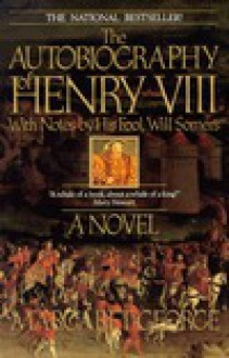 The Autobiography of Henry VIII with Notes by His Fool, Will Somers - Margaret George