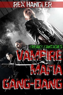 Vampire Mafia Gang-Bang - Rex Handler