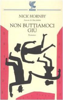 Non buttiamoci giù - Nick Hornby, Massimo Bocchiola