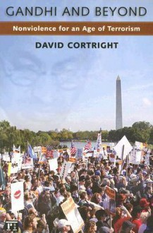Gandhi and Beyond: Nonviolence for an Age of Terrorism - David Cortright