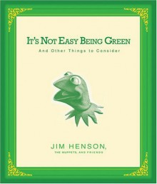 It's Not Easy Being Green: And Other Things to Consider - Jim Henson