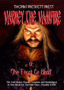 Varney The Vampire or The Feast of Blood [Illustrated] [annotated] - Thomas Preskett Prest, James Malcolm Rymer