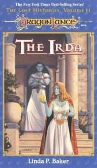 The Irda: Dragonlance Lost Histories, Vol. 2 (The Lost Histories) - Linda Baker