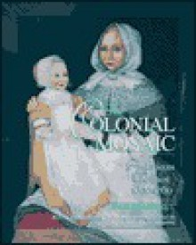 The Colonial Mosaic: American Women 1600-1760 (Young Oxford History of Women in the United States Series ) - Jane Kamensky