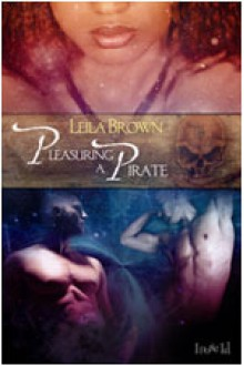 Pleasuring a Pirate - Leila Brown