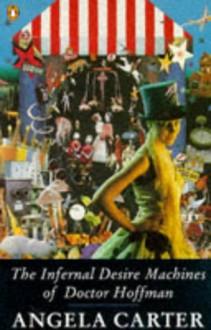 The Infernal Desire Machines of Doctor Hoffman - Angela Carter
