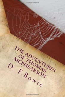 The Adventures of Thomas McPhearson: The Thomas McPhearson Detective Club Mystery Series - D F Bowie