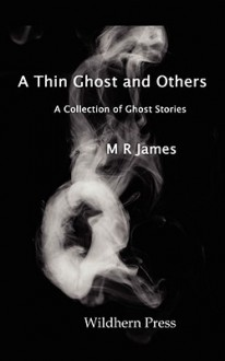 A Thin Ghost and Others. 5 Stories of the Supernatural - M.R. James