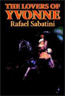 The Lovers of Yvonne - Rafael Sabatini