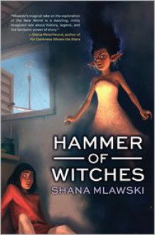Hammer of Witches - Shana Mlawski