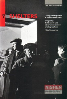Shelters: Living Underground In The London Blitz - Mike Seaborne, Bill Brandt