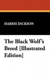 The Black Wolf's Breed - Harris Dickson
