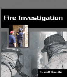 Fire and Arson Investigation - Russel Chandler