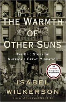 The Warmth of Other Suns: The Epic Story of America's Great Migration -