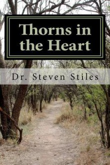 Thorns in the Heart: A Christian's Guide to Dealing With Addiction - Steven Stiles