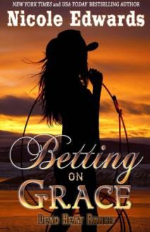 Betting on Grace (Dead Heat Ranch) (Volume 2) - Nicole Edwards
