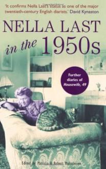 Nella Last in the 1950s: The Further Diaries of Housewife, 49 - Nella Last, Patricia Malcolmson, Robert Malcolmson