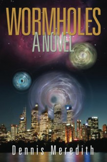 Wormholes - Dennis Meredith