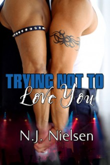 Trying Not to Love You - N.J. Nielsen