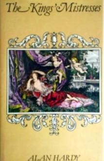 The Kings' Mistresses - Alan Hardy