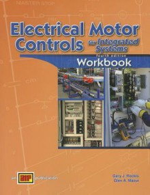 Electrical Motor Controls for Integrated Systems Workbook - Gary J. Rockis, Glen A. Mazur
