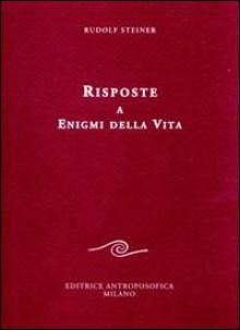 Risposte a enigmi della vita - Rudolf Steiner