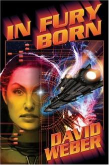 In Fury Born - David Weber