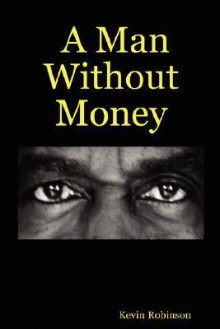 A Man Without Money - Kevin Robinson