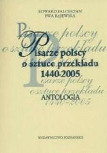Pisarze polscy o sztuce przekładu - Edward Balcerzan, Ewa Rajewska