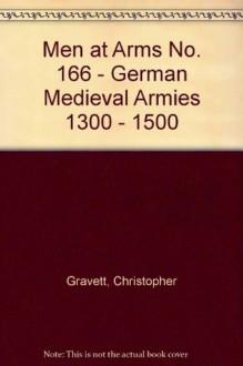 Men at Arms No. 166 - German Medieval Armies 1300 - 1500 - Christopher Gravett